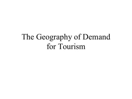 The Geography of Demand for Tourism