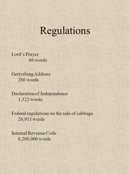 Regulations Lord's Prayer 66 words Gettysburg Address 286 words Declaration of Independence 1,322 words Federal regulations on the sale of cabbage 26,911.