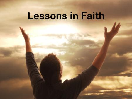 "Lessons in Faith. The Importance of Faith  ""Abraham believed God and it was reckoned to him as righteousness."" (Gen 15:6; Rom. 4:3) Many consider this."