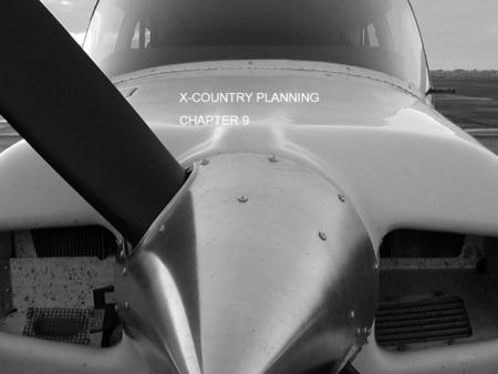 X-COUNTRY PLANNING CHAPTER 9. X-COUNTRY PLANNING TAKE OUT THE FOLLOWING –SEATTLE SECTIONAL –AIRPORT/FACILITY DIRECTORY –CALCULATOR –E6B –B-19 MANUEL –PLOTTER.