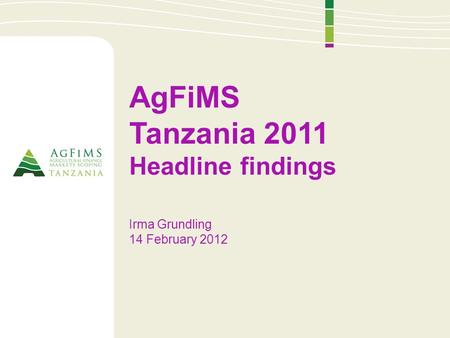 AgFiMS Tanzania 2011 Headline findings Irma Grundling 14 February 2012.
