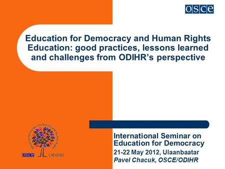 Education for Democracy and Human Rights Education: good practices, lessons learned and challenges from ODIHR's perspective International Seminar on Education.