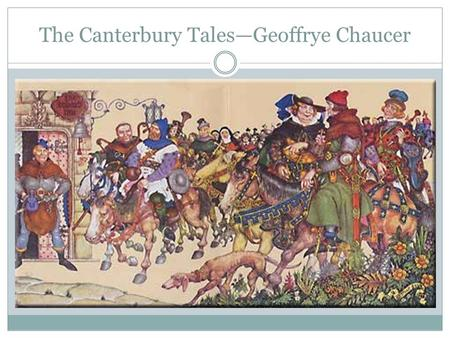 "The Canterbury Tales—Geoffrye Chaucer. Chaucer's Canterbury Tales A. Introduction to Medieval Period 1. the medieval mind—""post apocalyptic"" 2. bad times."