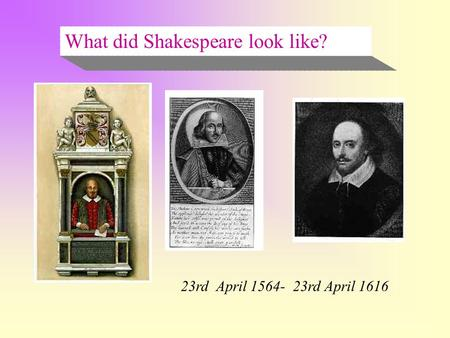 What did Shakespeare look like? 23rd April 1564- 23rd April 1616.