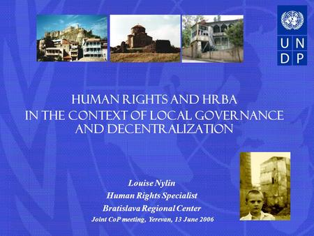 Human rights and HRBA In the context of local governance and decentralization Louise Nylin Human Rights Specialist Bratislava Regional Center Joint CoP.