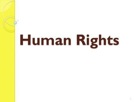 Human Rights 1. A Definition HUMAN RIGHTS are rights to which all human beings are entitled just because they are human, regardless of the society, the.