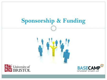 Sponsorship & Funding. Introductions Dave Jarman:  Head of Enterprise Education  Ex Careers Service & UBU  Ex Sabbatical Officer  Ex Society & JCR.