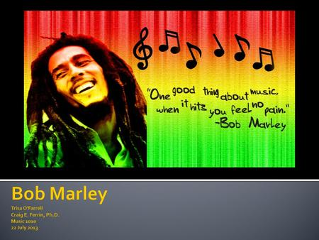  Born February 6, 1945 as Nest Robert Marley  Inter-racial parents  Mother Jamaican of African descent  Father of English descent  Marley stated.