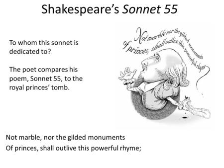 analysis of not marble nor gilded Sonnet 55 - not marble, nor gilded monuments - by william shakespeare- analysis william shakespeare's sonnets 55 serves as a living record for the narrator's beloved, the young man the two major themes in this poem are the passage of time and immortalization through the written word.