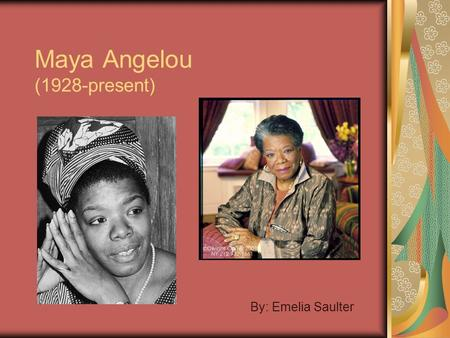 Maya Angelou (1928-present) By: Emelia Saulter. Biography Marguerite Annie Johnson St. Louis, Missouri Sexually molested Mute for 5 years. Became a dancer.