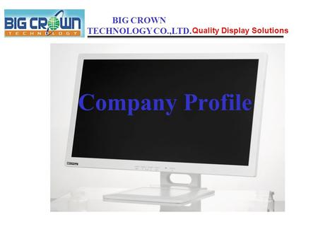 Company Profile Quality Display Solutions BIG CROWN TECHNOLOGY CO.,LTD.