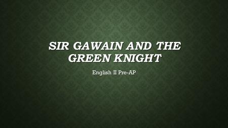 SIR GAWAIN AND THE GREEN KNIGHT English II Pre-AP.