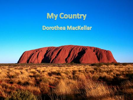 "Explanation The poem ""My Country"" by Dorothy McKellar is an iconic and symbolic Australian poem by a young Australian woman. It describes the Australian."