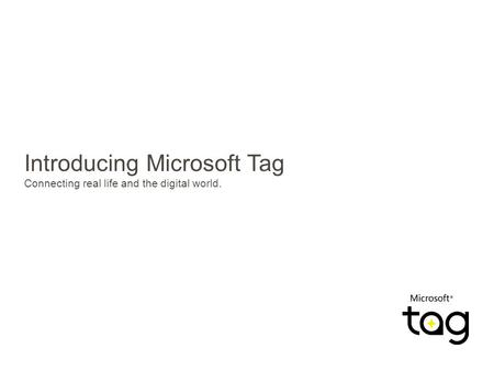 Introducing Microsoft Tag Connecting real life and the digital world.
