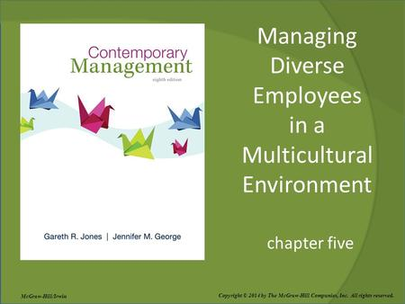 Managing Diverse Employees in a Multicultural Environment chapter five Copyright © 2014 by The McGraw-Hill Companies, Inc. All rights reserved. McGraw-Hill/Irwin.