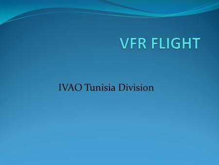 IVAO Tunisia Division. VFR FLIGHT DEFINITION Visual flight rules (VFR) are a set of regulations which allow a pilot to operate an aircraft in weather.