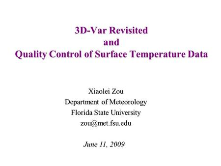 3D-Var Revisited and Quality Control of Surface Temperature Data Xiaolei Zou Department of Meteorology Florida State University June 11,
