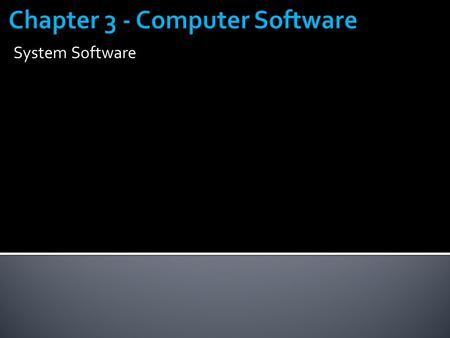 System Software.  Explain system software and operating systems  Identify operating systems for desktop PCs  Identify operating systems for handheld.