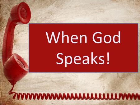 When God Speaks!. Lesson 4 God Speaks Yet We Fail to Trust Him Genesis 3:1-6 Now the serpent was more crafty than any other beast of the field that the.