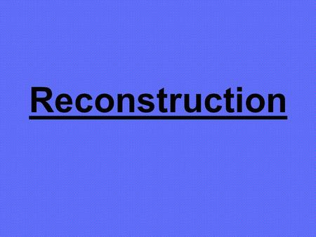 Reconstruction. Reconstruction Refers to the post- Civil War policies of the U.S. government toward the former Confederate states of the South.