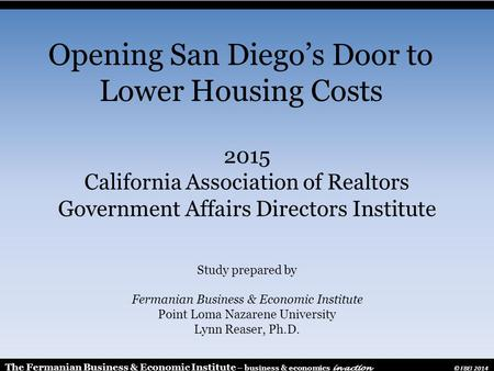 2015 California Association of Realtors Government Affairs Directors Institute Study prepared by Fermanian Business & Economic Institute Point Loma Nazarene.