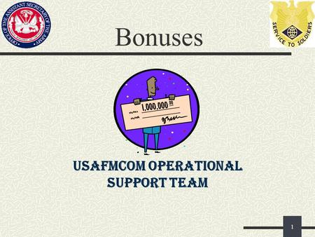 Bonuses 1 USAFMCOM OPERATIONAL SUPPORT TEAM. Overview Enlistment Bonus Selective Reenlistment Bonus Career Status Bonus / REDUX 2.