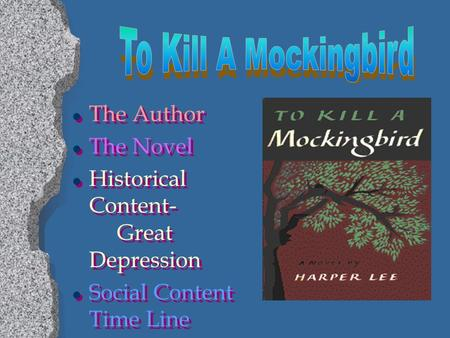 l The Author l The Novel l Historical Content- Great Depression l Social Content Time Line l The Author l The Novel l Historical Content- Great Depression.