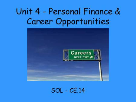 Unit 4 - Personal Finance & Career Opportunities SOL - CE.14.