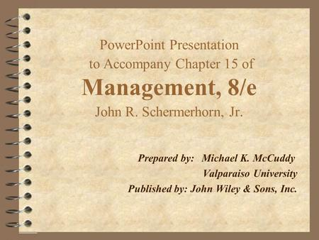 PowerPoint Presentation to Accompany Chapter 15 of Management, 8/e John R. Schermerhorn, Jr. Prepared by:Michael K. McCuddy Valparaiso University Published.