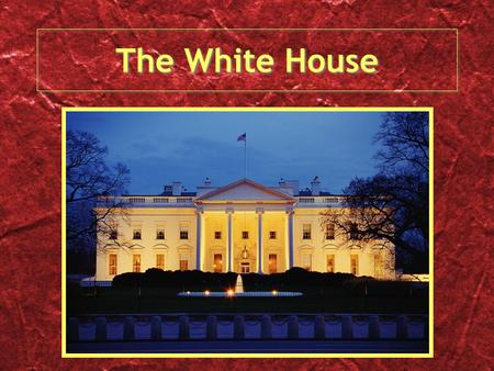 The White House. Welcome to the White House. The president lives here.