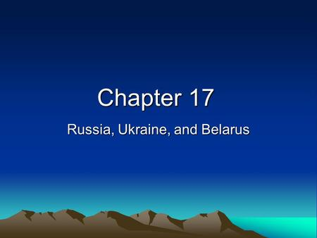 Chapter 17 Russia, Ukraine, and Belarus. How big is Russia? When Russian leaders in Moscow are sitting down for dinner in the evening, its already tomorrow.