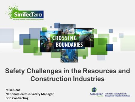 Safety Challenges in the Resources and Construction Industries Mike Gear National Health & Safety Manager BGC Contracting.