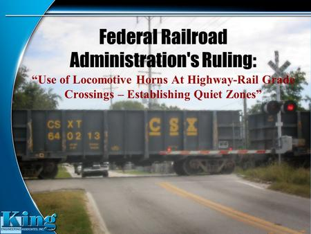 "Federal Railroad Administration's Ruling: ""Use of Locomotive Horns At Highway-Rail Grade Crossings – Establishing Quiet Zones"""