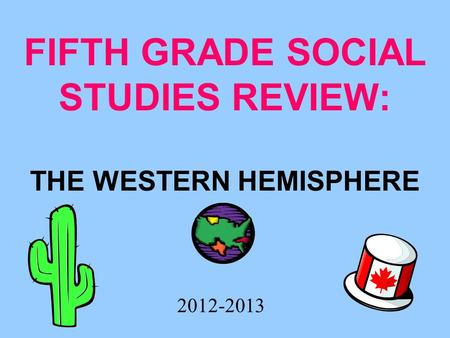FIFTH GRADE SOCIAL STUDIES REVIEW: THE WESTERN HEMISPHERE