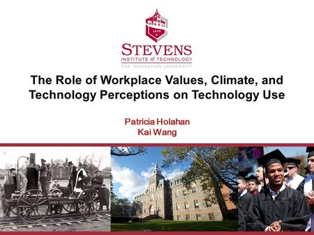 The Role of Workplace Values, Climate, and Technology Perceptions on Technology Use Patricia Holahan Kai Wang.