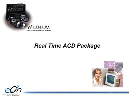 Real Time ACD Package DIGITAL COMMUNICATIONS PLATFORM Digital Communications Platform.