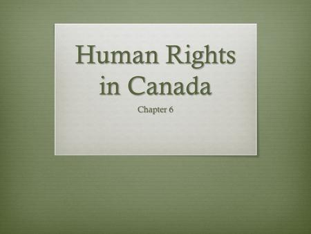 "Human Rights in Canada Chapter 6. Common Law  A system of legal principles based on custom and past legal decisions, also called ""judge-made law"" or."