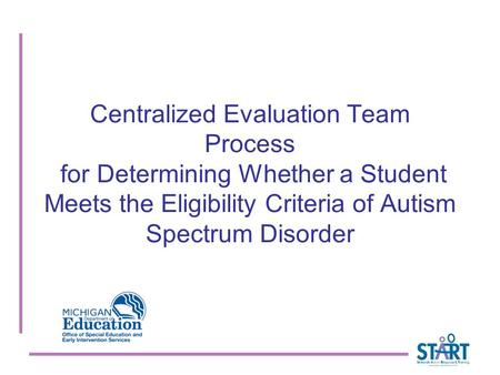 Centralized Evaluation Team Process for Determining Whether a Student Meets the Eligibility Criteria of Autism Spectrum Disorder.