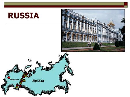 RUSSIA. MAJOR GEOGRAPHIC QUALITIES  WORLD'S LARGEST TERRITORIAL STATE  NORTHERNMOST LARGE AND POPULOUS COUNTRY IN THE WORLD  A FORMER WORLD COLONIAL.