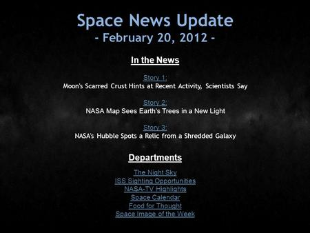 Space News Update - February 20, 2012 - In the News Story 1: Story 1: Moon's Scarred Crust Hints at Recent Activity, Scientists Say Story 2: Story 2: NASA.