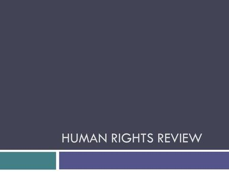HUMAN RIGHTS REVIEW. Objectives  Review definition of human rights.  Review abuses of human rights by governments and others.  Reflect on content &