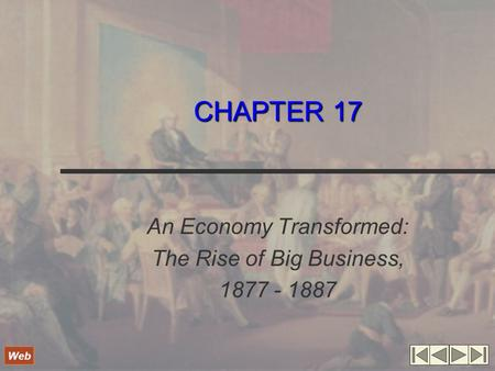 CHAPTER 17 An Economy Transformed: The Rise of Big Business, 1877 - 1887 Web.