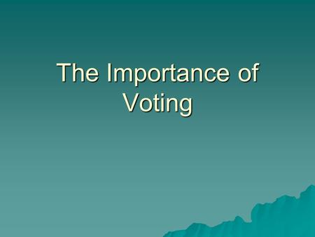 The Importance of Voting. The Right to Vote  History of Suffrage in U.S. (Who could vote at the time and how did suffrage change?) –1789-white, male.
