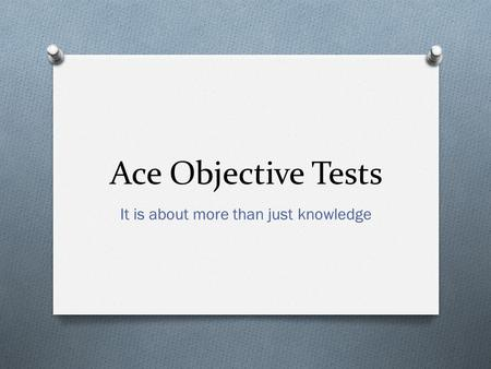 Ace Objective Tests It is about more than just knowledge.