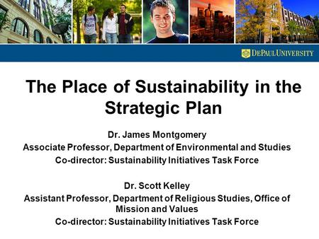 The Place of Sustainability in the Strategic Plan Dr. James Montgomery Associate Professor, Department of Environmental and Studies Co-director: Sustainability.