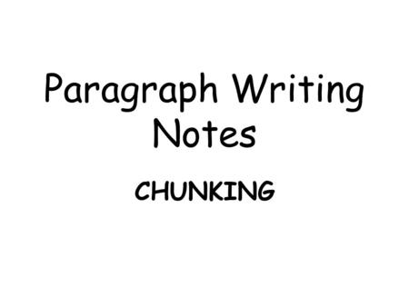 Paragraph Writing Notes CHUNKING. Topic Sentence (TS) *the first sentence in a paragraph * Subject + Opinion = Topic Sentence * allows the reader to know.