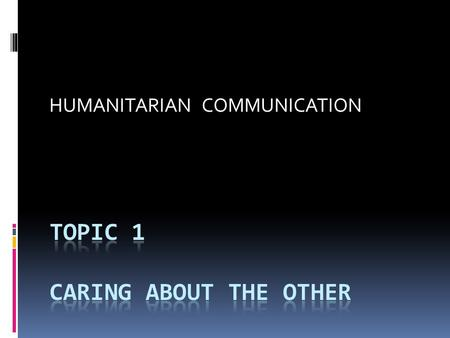 HUMANITARIAN COMMUNICATION. Why care about faraway others?  Post cold war scenario  Huge rise in capacity  Media and immediacy – but selective  What.
