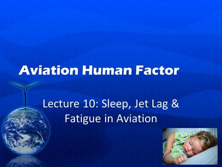 Lecture 10: Sleep, Jet Lag & Fatigue in Aviation