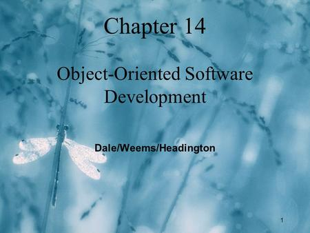 1 Chapter 14 Object-Oriented Software Development Dale/Weems/Headington.