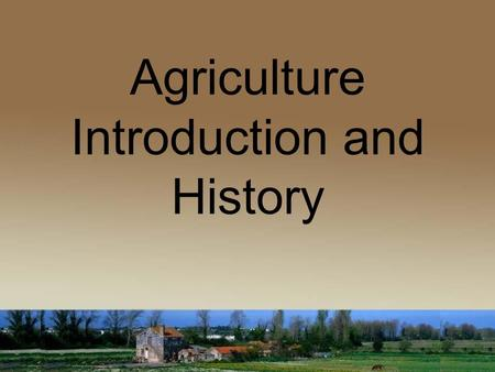 Agriculture Introduction and History. V OCABULARY Farmer – one who operates a farm, or is in the business of farming Rancher – one who owns, occupies,